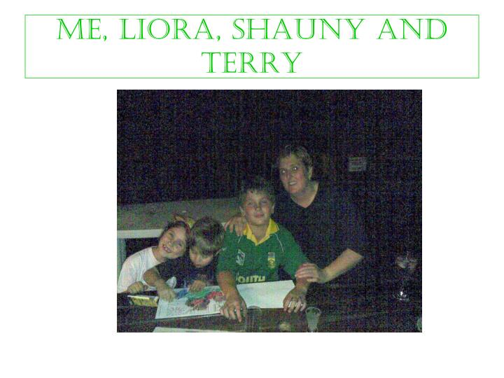 ME, LIORA, SHAUNY AND TERRY