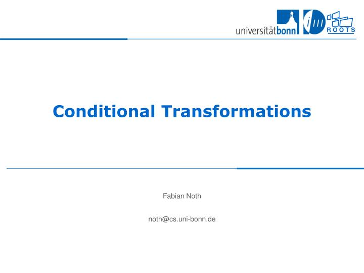Conditional transformations