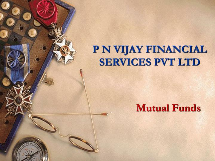 P N VIJAY FINANCIAL SERVICES PVT LTD