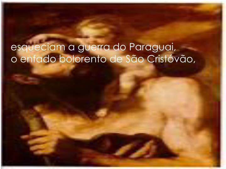 esqueciam a guerra do Paraguai,