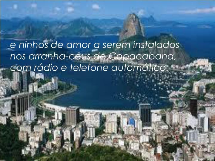 e ninhos de amor a serem instalados nos arranha-céus de Copacabana, com rádio e telefone automático.