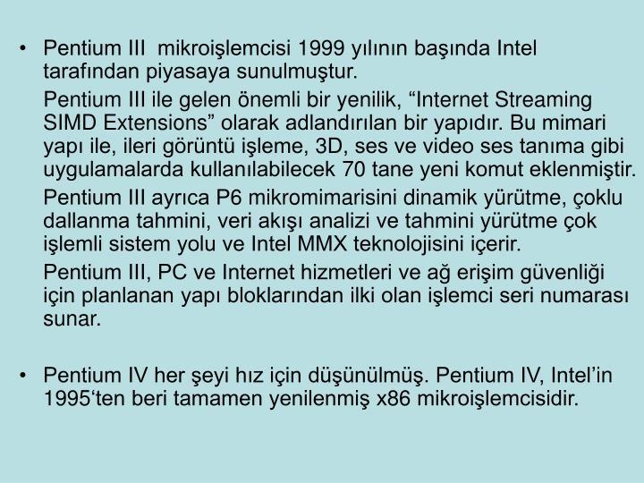 Pentium III  mikroilemcisi 1999 ylnn banda Intel tarafndan piyasaya sunulmutur.