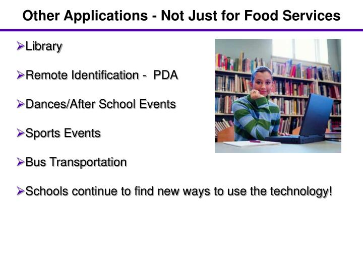 Other Applications - Not Just for Food Services