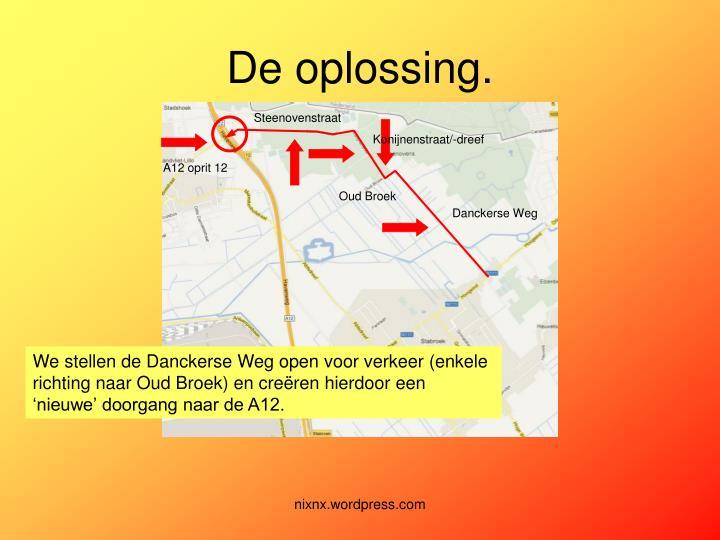 We stellen de Danckerse Weg open voor verkeer (enkele richting naar Oud Broek) en creëren hierdoor een 'nieuwe' doorgang naar de A12.