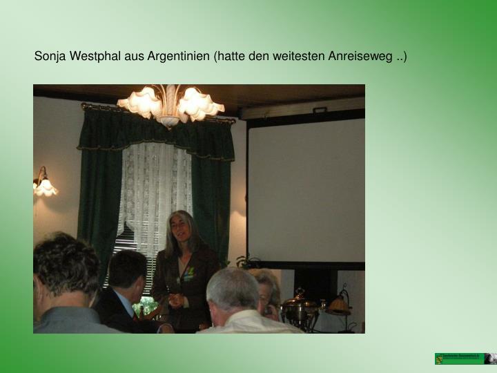 Sonja Westphal aus Argentinien (hatte den weitesten Anreiseweg ..)