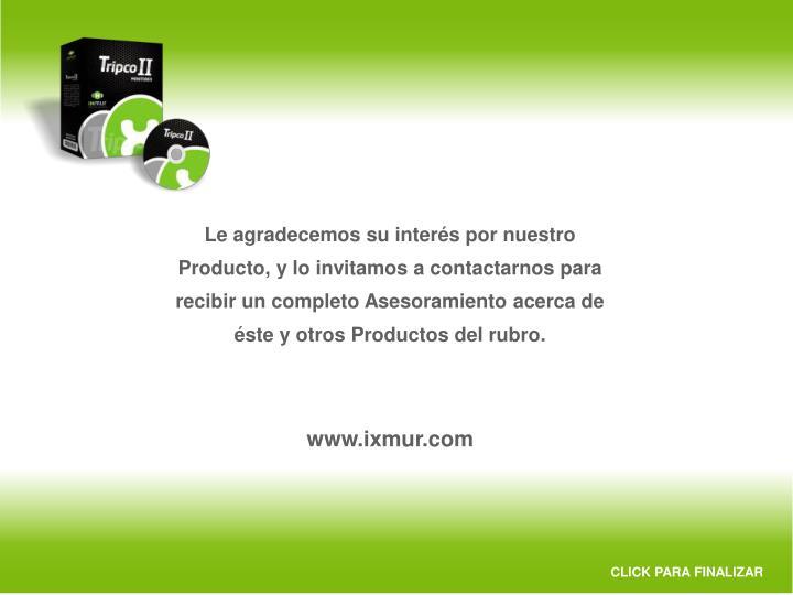 Le agradecemos su interés por nuestro Producto, y lo invitamos a contactarnos para recibir un completo Asesoramiento acerca de éste y otros Productos del rubro.