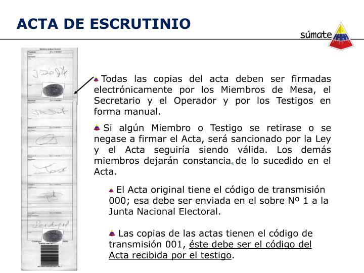 Todas las copias del acta deben ser firmadas electrónicamente por los Miembros de Mesa, el Secretario y el Operador y por los Testigos en forma manual.