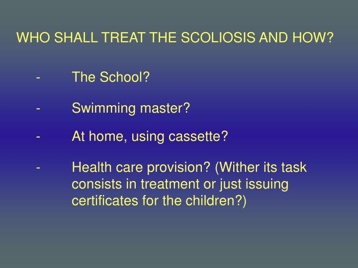 WHO SHALL TREAT THE SCOLIOSIS AND HOW