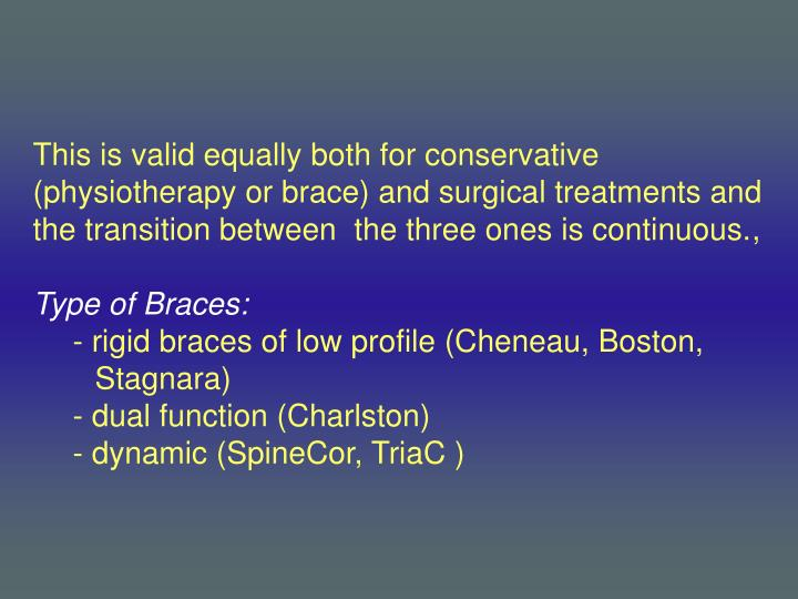 This is valid equally both for conservative (physiotherapy or brace) and surgical treatments and the transition between  the three ones is continuous.