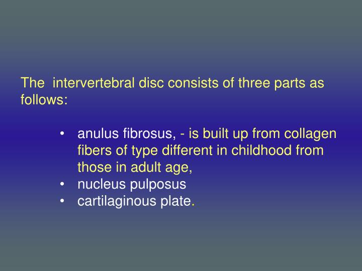 The  intervertebral disc consists of three parts as follows