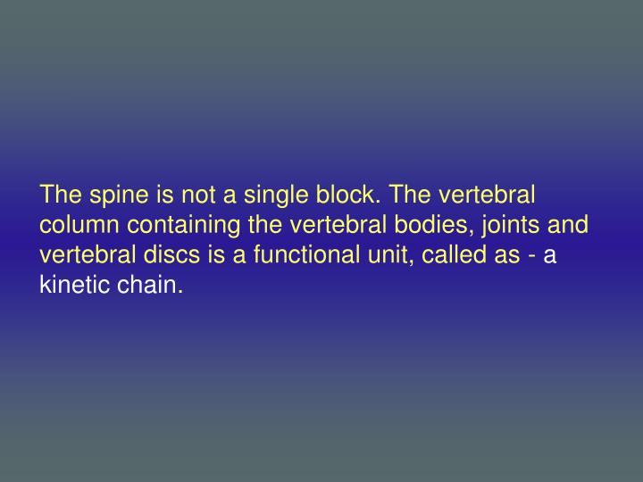 The spine is not a single block. The vertebral column containing the vertebral bodies, joints and vertebral discs is a functional unit, called as -