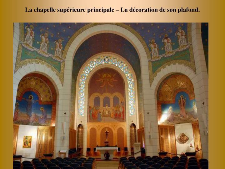 La chapelle suprieure principale  La dcoration de son plafond.