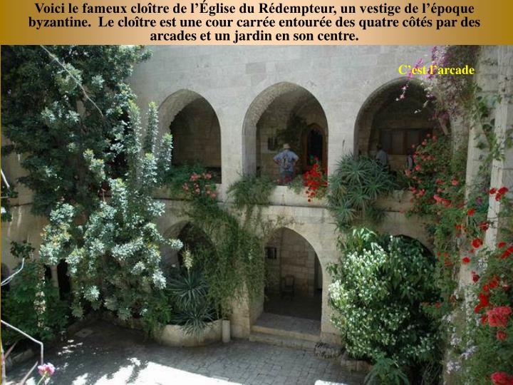 Voici le fameux clotre de lglise du Rdempteur, un vestige de lpoque byzantine.  Le clotre est une cour carre entoure des quatre cts par des arcades et un jardin en son centre.