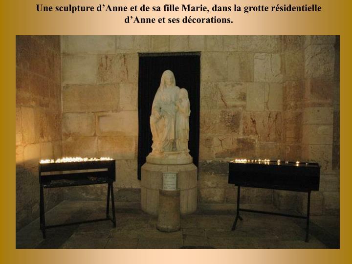 Une sculpture dAnne et de sa fille Marie, dans la grotte rsidentielle dAnne et ses dcorations.