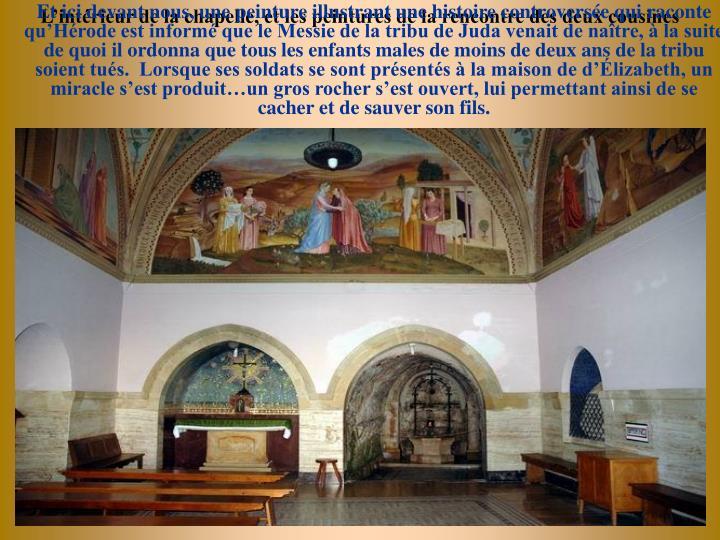 Lintrieur de la chapelle, et les peintures de la rencontre des deux cousines