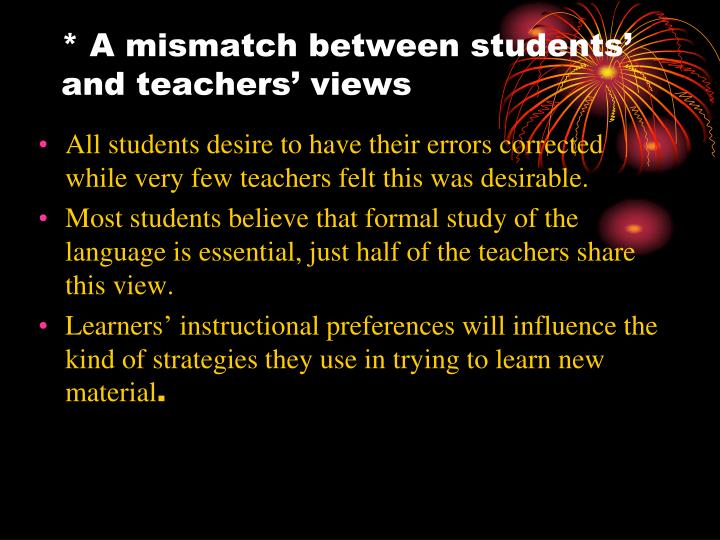 * A mismatch between students' and teachers' views