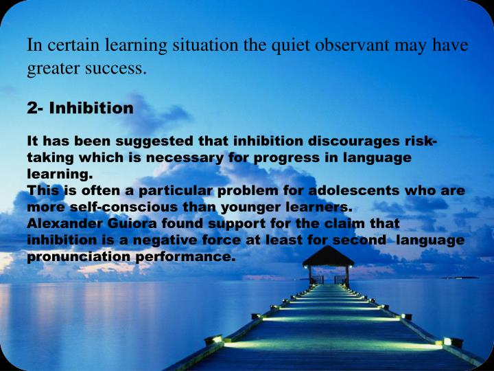 In certain learning situation the quiet observant may have greater success.