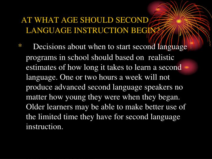 AT WHAT AGE SHOULD SECOND LANGUAGE INSTRUCTION BEGIN?