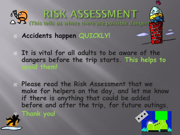 Risk assessment this tells us where there are possible dangers