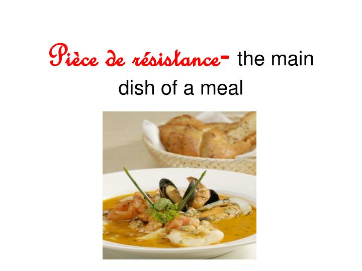 Pi ce de r sistance the main dish of a meal