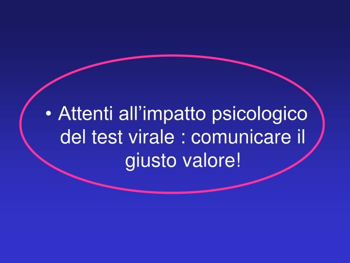 Attenti all'impatto psicologico del test virale : comunicare il giusto valore!