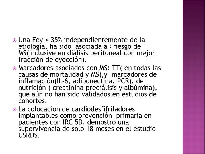 Una Fey < 35% independientemente de la etiología, ha sido  asociada a >riesgo de MS(inclusive en diálisis peritoneal con mejor fracción de eyección).