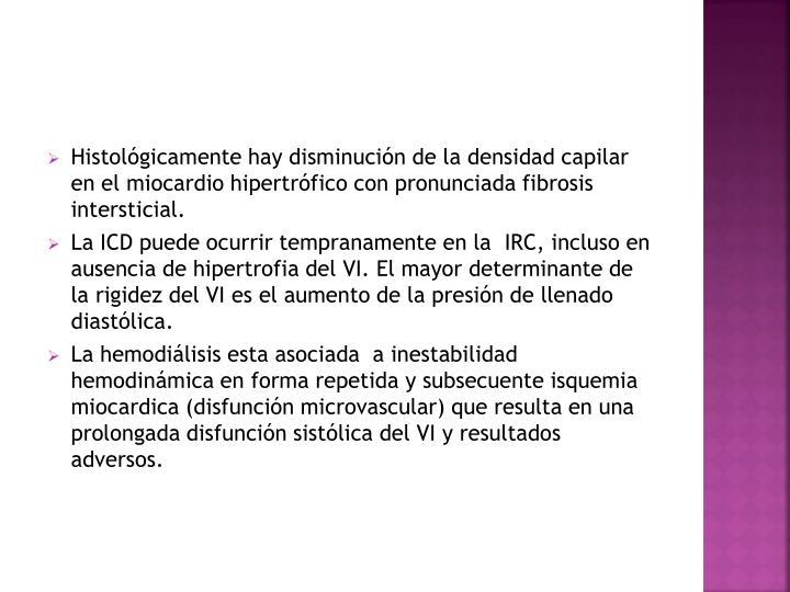 Histológicamente hay disminución de la densidad capilar en el miocardio hipertrófico con pronunciada fibrosis intersticial.