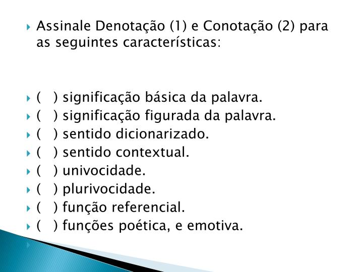 Assinale Denotação (1) e Conotação (2) para as seguintes características: