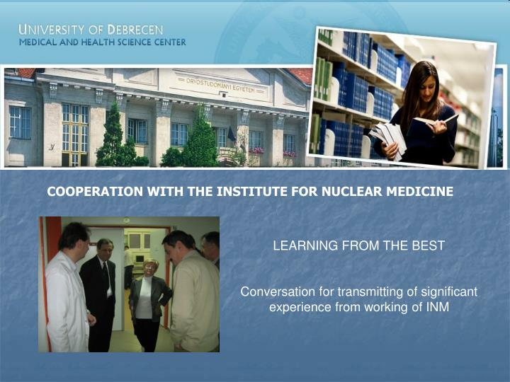 COOPERATION WITH THE INSTITUTE FOR NUCLEAR MEDICINE