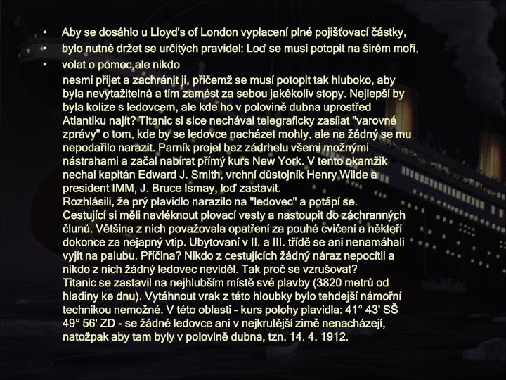 Aby se dosáhlo u Lloyd's of London vyplacení plné pojišťovací částky,