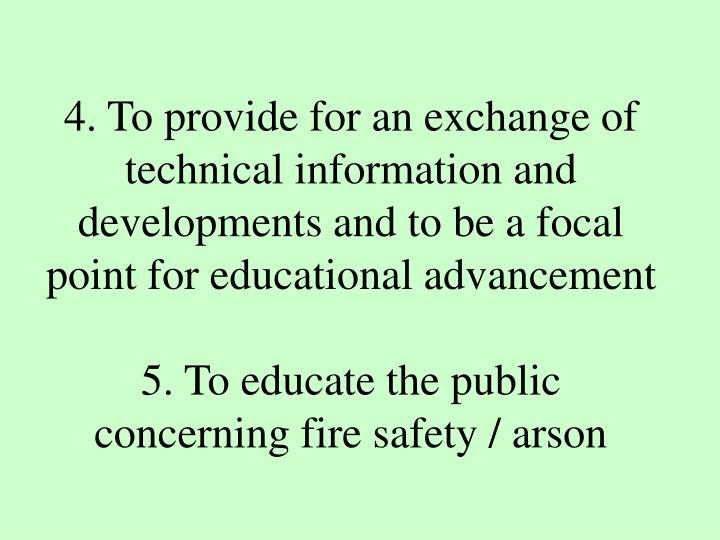 4. To provide for an exchange of technical information and developments and to be a focal point for educational advancement