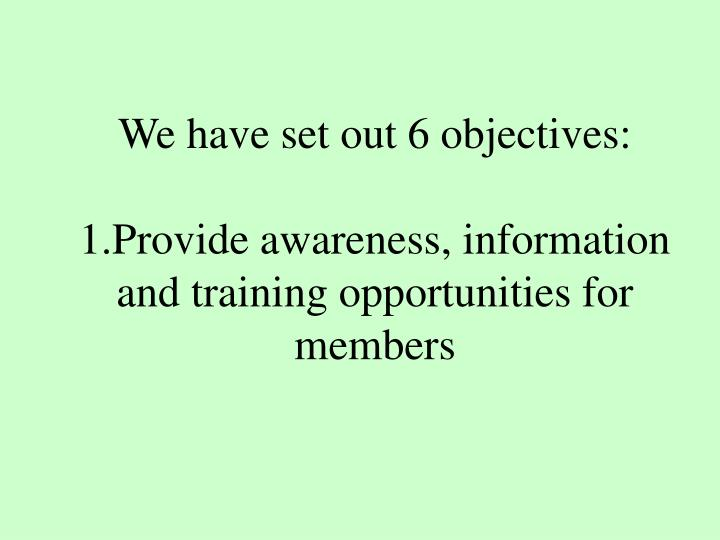 We have set out 6 objectives: