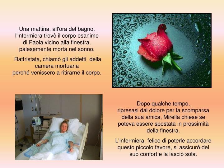 Una mattina, all'ora del bagno, l'infermiera trovò il corpo esanime  di Paola vicino alla finestra, palesemente morta nel sonno.