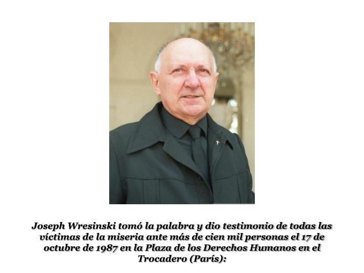 Joseph Wresinski tomó la palabra y dio testimonio de todas las víctimas de la miseria ante más de cien mil personas el 17 de octubre de 1987 en la Plaza de los Derechos Humanos en el Trocadero (París):