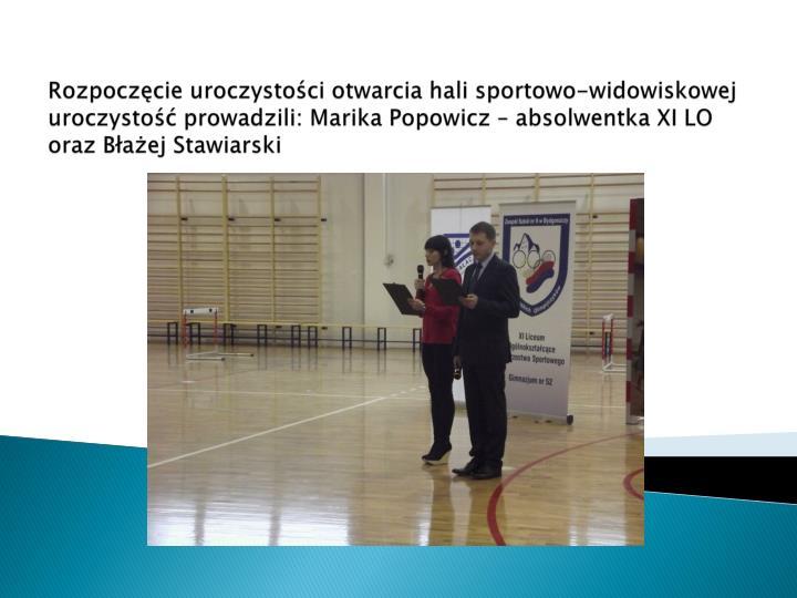 Rozpoczęcie uroczystości otwarcia hali sportowo-widowiskowej uroczystość prowadzili: Marika Popowicz – absolwentka XI LO