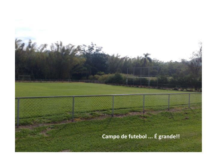 Campo de futebol ... É grande!!