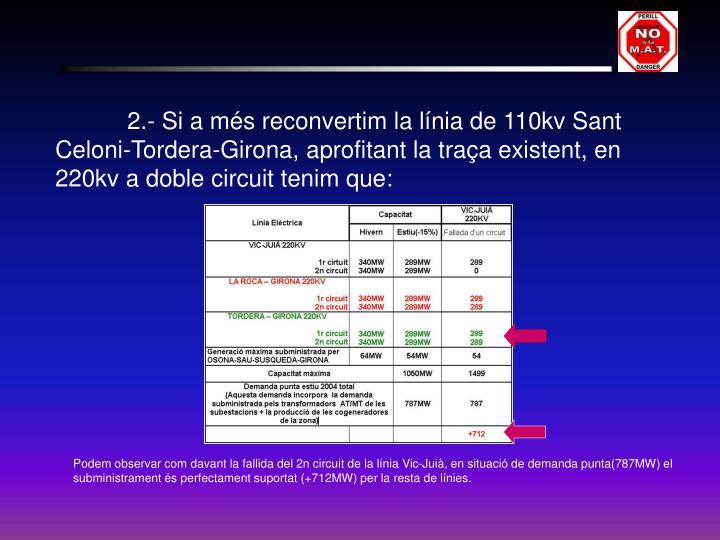 2.- Si a més reconvertim la línia de 110kv Sant Celoni-Tordera-Girona, aprofitant la traça existent, en 220kv a doble circuit tenim que: