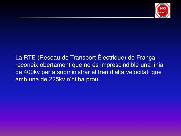 La RTE (Reseau de Transport Électrique) de França reconeix obertament que no és imprescindible una línia de 400kv per a subministrar el tren d'alta velocitat, que amb una de 225kv n'hi ha prou.
