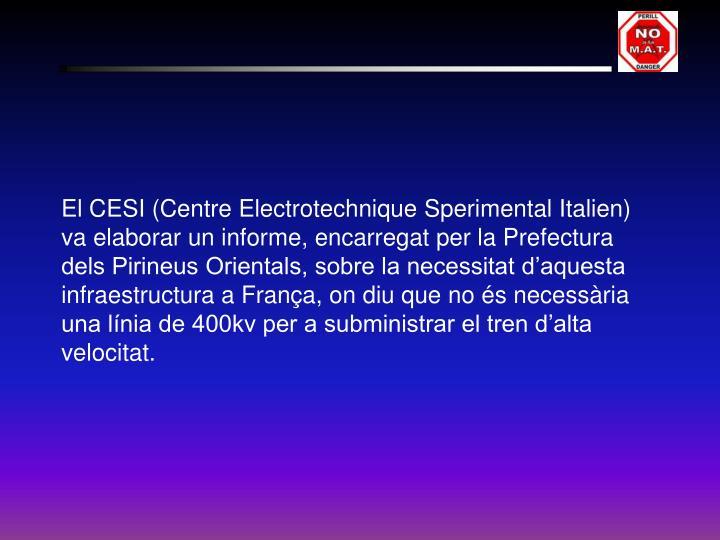 El CESI (Centre Electrotechnique Sperimental Italien) va elaborar un informe, encarregat per la Prefectura dels Pirineus Orientals, sobre la necessitat d'aquesta infraestructura a França, on diu que no és necessària una línia de 400kv per a subministrar el tren d'alta velocitat.