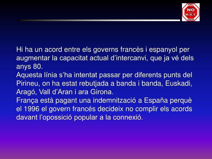 Hi ha un acord entre els governs francès i espanyol per augmentar la capacitat actual d'intercanvi, que ja vé dels anys 80.
