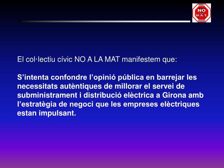 El col·lectiu cívic NO A LA MAT manifestem que: