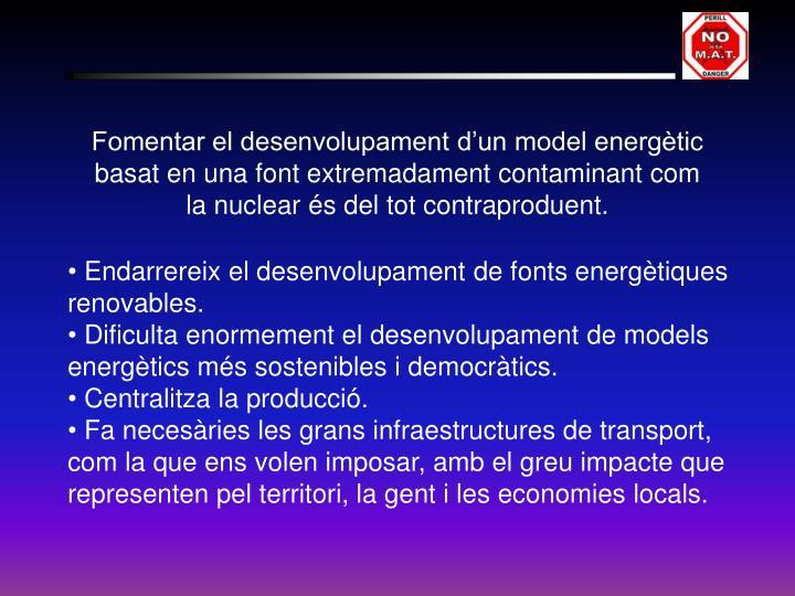 Fomentar el desenvolupament d'un model energètic basat en una font extremadament contaminant com