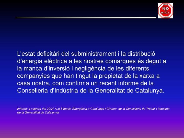 L'estat deficitàri del subministrament i la distribució d'energia elèctrica a les nostres comarques és degut a la manca d'inversió i negligència de les diferents companyies que han tingut la propietat de la xarxa a casa nostra, com confirma un recent informe de la Conselleria d'Indústria de la Generalitat de Catalunya.