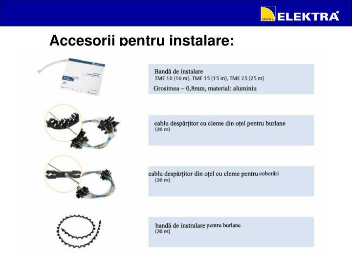 Accesorii pentru instalare: