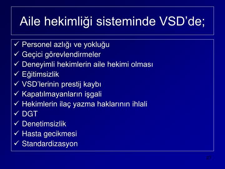 Aile hekimliği sisteminde VSD'de;
