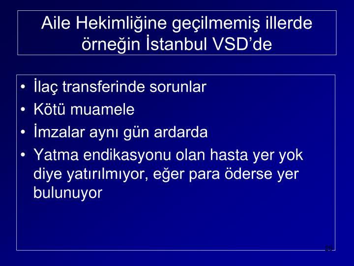 Aile Hekimliğine geçilmemiş illerde örneğin İstanbul VSD'de