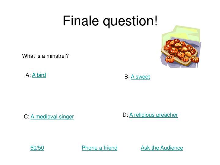 Finale question!