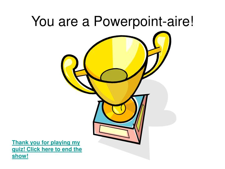 You are a Powerpoint-aire!