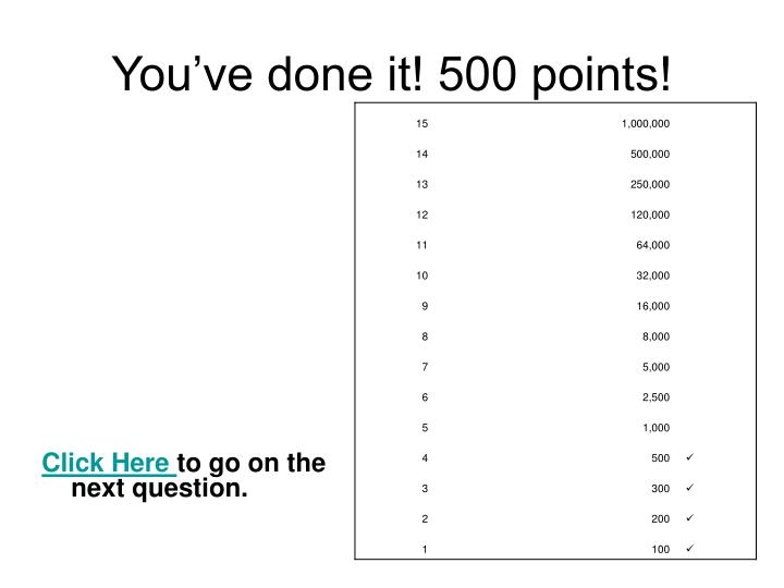 You've done it! 500 points!