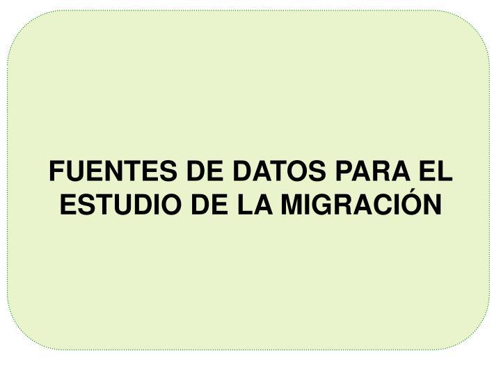 FUENTES DE DATOS PARA EL ESTUDIO DE LA MIGRACIÓN